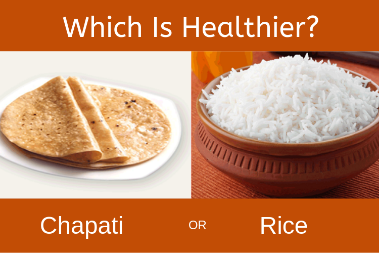 Which is Healthier: Rice v/s Chapattis