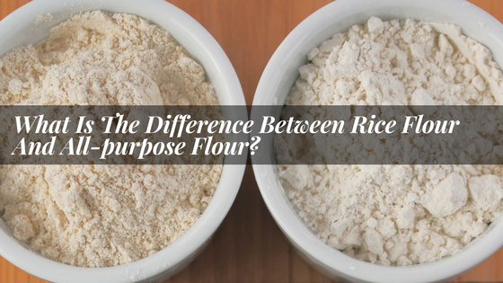 what_Is_The_Difference_Between_Rice_Flour_And_All-purpose_Flour